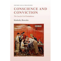 Conscience and Conviction: The Case for Civil Disobedience by Kimberley Brownlee, 9780198759461