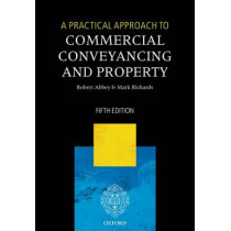 A Practical Approach to Commercial Conveyancing and Property by Robert Abbey, 9780198759546
