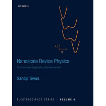 Nanoscale Device Physics: Science and Engineering Fundamentals by Sandip Tiwari, 9780198759874