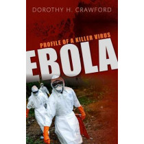 Ebola: Profile of a Killer Virus by Dorothy H. Crawford, 9780198759997