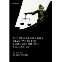 The New Regulatory Framework for Consumer Dispute Resolution by Pablo Cortes, 9780198766353