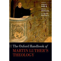 The Oxford Handbook of Martin Luther's Theology by Robert Kolb, 9780198766476