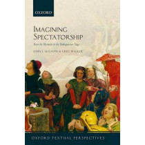 Imagining Spectatorship: From the Mysteries to the Shakespearean Stage by John J. McGavin, 9780198768623
