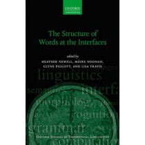 The Structure of Words at the Interfaces by Heather Newell, 9780198778271