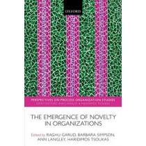The Emergence of Novelty in Organizations by Raghu Garud, 9780198778899