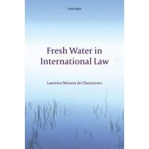 Fresh Water in International Law by Laurence Boisson de Chazournes, 9780198782759