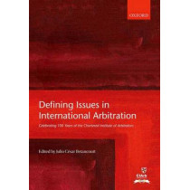 Defining Issues in International Arbitration: Celebrating 100 Years of the Chartered Institute of Arbitrators by Julio Cesar Betancourt, 9780198783206