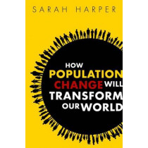How Population Change Will Transform Our World by Sarah Harper, 9780198784098