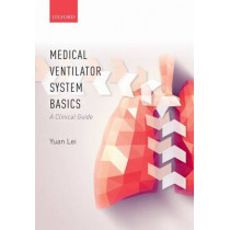 Medical Ventilator System Basics: A Clinical Guide by Yuan Lei, 9780198784975
