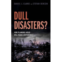 Dull Disasters?: How planning ahead will make a difference by Daniel J. Clarke, 9780198785576