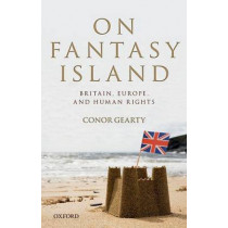 On Fantasy Island: Britain, Europe, and Human Rights by Professor Conor Anthony Gearty, 9780198787631