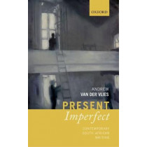 Present Imperfect: Contemporary South African Writing by Andrew van der Vlies, 9780198793762