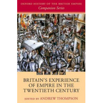 Britain's Experience of Empire in the Twentieth Century by Andrew Thompson, 9780198794646