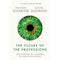 The Future of the Professions: How Technology Will Transform the Work of Human Experts by Daniel Susskind, 9780198799078