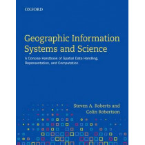 Geographic Information Systems and Science: A Concise Handbook of Spatial Data Handling, Representation, and Computation by Steven A. Roberts, 9780199003631