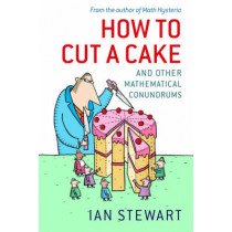 How to Cut a Cake: And other mathematical conundrums by Ian Stewart, 9780199205905