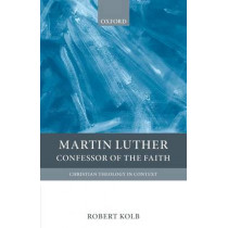 Martin Luther: Confessor of the Faith by Robert Kolb, 9780199208944