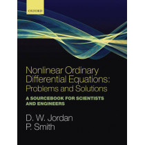 Nonlinear Ordinary Differential Equations: Problems and Solutions: A Sourcebook for Scientists and Engineers by Dominic Jordan, 9780199212033