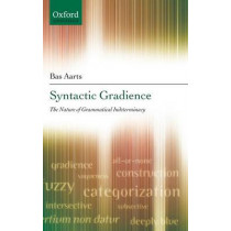 Syntactic Gradience: The Nature of Grammatical Indeterminacy by Bas Aarts, 9780199219261
