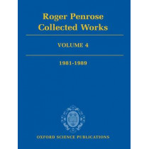 Roger Penrose: Collected Works: Volume 4: 1981-1989 by Roger Penrose, 9780199219391