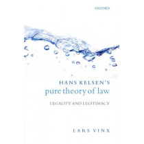 Hans Kelsen's Pure Theory of Law: Legality and Legitimacy by Lars Vinx, 9780199227952