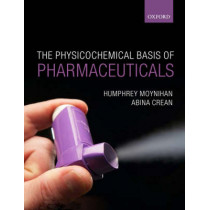 Physicochemical Basis of Pharmaceuticals by Humphrey Moynihan, 9780199232840
