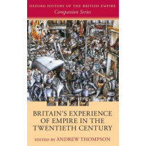 Britain's Experience of Empire in the Twentieth Century by Andrew Thompson, 9780199236589