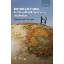 Research and Practice in International Commercial Arbitration: Sources and Strategies by S. I. Strong, 9780199238309