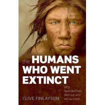 The Humans Who Went Extinct: Why Neanderthals died out and we survived by Clive Finlayson, 9780199239191
