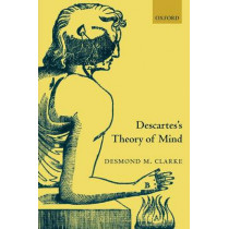 Descartes's Theory of Mind by Desmond Clarke, 9780199261239