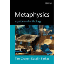 Metaphysics: A Guide and Anthology by Tim Crane, 9780199261970