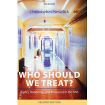 Who Should We Treat?: Rights, Rationing, and Resources in the NHS by Christopher Newdick, 9780199264179