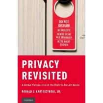 Privacy Revisited: A Global Perspective on the Right to Be Left Alone by Ronald J. Krotoszynski, 9780199315215