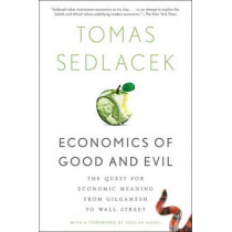 Economics of Good and Evil: The Quest for Economic Meaning from Gilgamesh to Wall Street by Tomas Sedlacek, 9780199322183