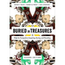 Buried in Treasures: Help for Compulsive Acquiring, Saving, and Hoarding by David F. Tolin, 9780199329250