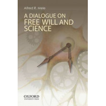 A Dialogue on Free Will and Science by Alfred R. Mele, 9780199329298