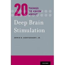 20 Things to Know about Deep Brain Stimulation by Erwin B. Montgomery, 9780199338825