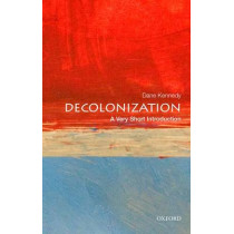 Decolonization: A Very Short Introduction by Professor Dane Kennedy, 9780199340491