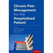 Chronic Pain Management for the Hospitalized Patient by Richard W. Rosenquist, 9780199349302