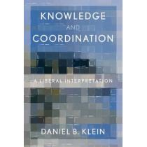 Knowledge and Coordination: A Liberal Interpretation by Daniel B. Klein, 9780199355327