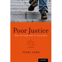 Poor Justice: How the Poor Fare in the Courts by Vicki Lens, 9780199355440