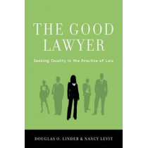 The Good Lawyer: Seeking Quality in the Practice of Law by Douglas O. Linder, 9780199360239