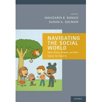 Navigating the Social World: What Infants, Children, and Other Species Can Teach Us by Mahzarin R. Banaji, 9780199361069