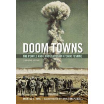Doom Towns: The People and Landscapes of Atomic Testing, a Graphic History by Professor of History Andrew G Kirk, 9780199375905