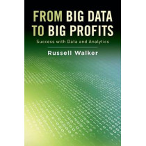 From Big Data to Big Profits: Success with Data and Analytics by Russell Walker, 9780199378326