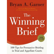 The Winning Brief: 100 Tips for Persuasive Briefing in Trial and Appellate Courts by Bryan A. Garner, 9780199378357