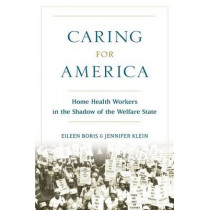 Caring for America: Home Health Workers in the Shadow of the Welfare State by Eileen Boris, 9780199378586