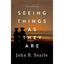Seeing Things as They Are: A Theory of Perception by John Searle, 9780199385157