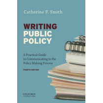 Writing Public Policy: A Practical Guide to Communicating in the Policy-Making Process by Catherine F. Smith, 9780199388578