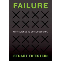 Failure: Why Science Is so Successful by Stuart Firestein, 9780199390106